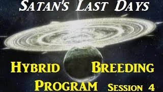 Video Satan's Last Days Hybrid Breeding Program: Session 4 download MP3, 3GP, MP4, WEBM, AVI, FLV Oktober 2018