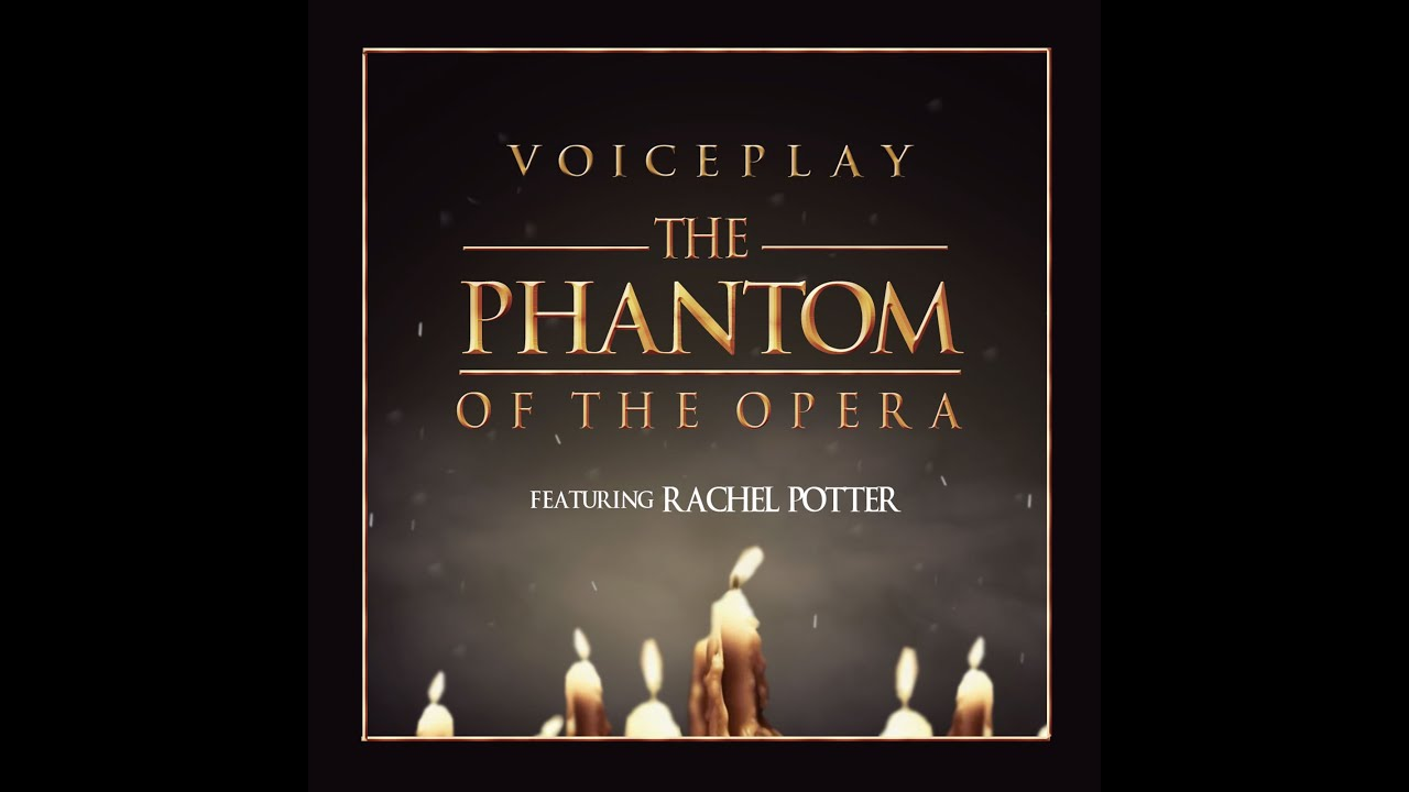 The Phantom Of The Opera VoicePlay ft. Rachel Potter - Lyrics ...