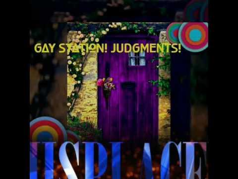 GAY STATION! JUDGMENTS!