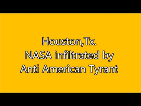 Download Houston,Tx.-NASA infiltrated by Anti American Tyrant