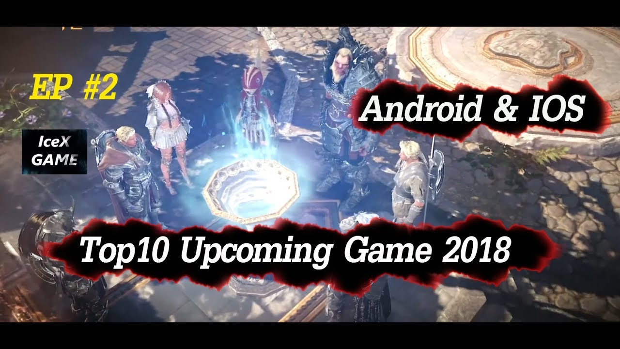 Top 10 Upcoming Game 2018 2019 Android Ios Ep 2 Youtube