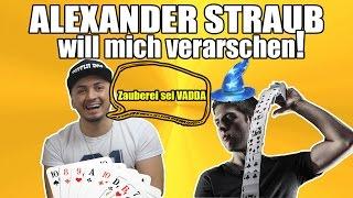 ALEXANDER STRAUB WILL MICH VERARSCHEN! | Zauberei sei Vadda