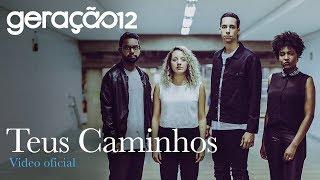 Geração 12 - Teus Caminhos (VÍDEO OFICIAL) thumbnail