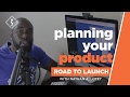 Planning Your Product - Road to Launch