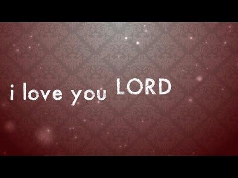 I Love You Lord w/ Lyrics (Generation Unleashed)