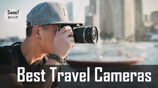 5 best travel cameras 2017 camera for travel photography