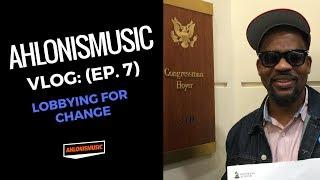 AhlonIsMusic Vlog:(Ep.7) - Lobbying for the Music Modernization Act.