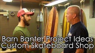 Barn Banter Project Ideas | Custom Skateboard Wood Shop