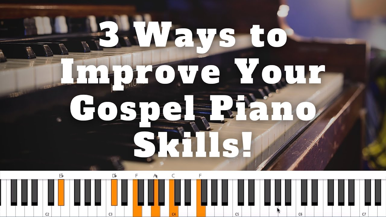 3 Ways to Improve Your Gospel Piano Skills