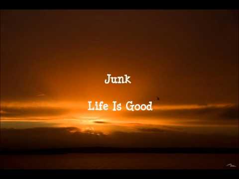 Junk - Life Is Good lyrics
