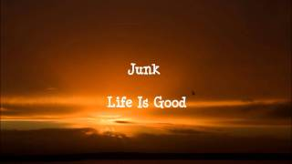 Junk - Life Is Good lyrics