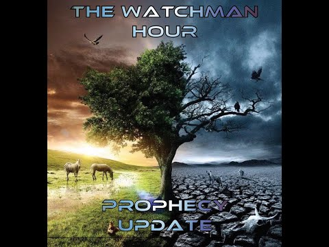 The Watchman Hour Prophecy Update