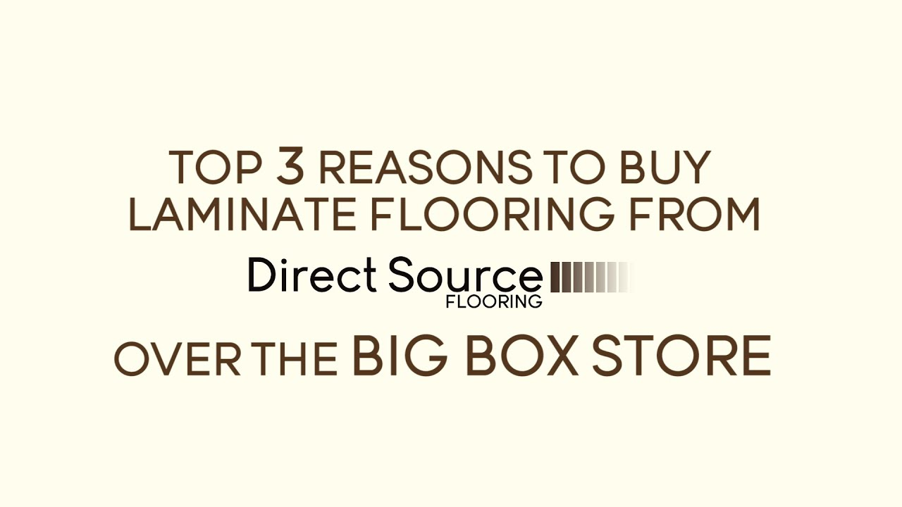 Top 3 Reasons Why You Should Buy From Direct Source Flooring Instead Of The  BIG BOX STORE