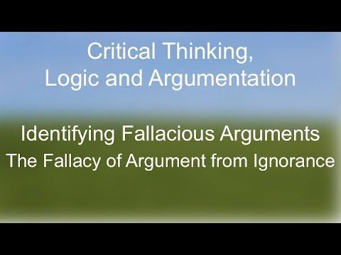 Critical Thinking:  The Fallacy of Argument From Ignorance
