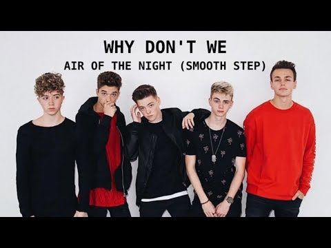 Air of the Night (Smooth Step) (lyrics) by Why Don't We