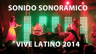 Video SONIDO SONORAMICO - VIVE LATINO 2014 - VOL 1 download MP3, 3GP, MP4, WEBM, AVI, FLV September 2018