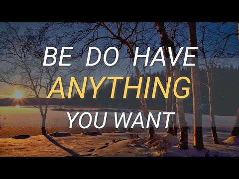 Be Do Have Anything You Want - Abraham Hicks 2020 - No Ads