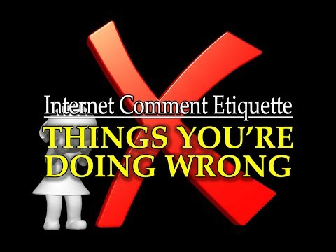 "Internet Comment Etiquette: ""Things You're Doing Wrong"""