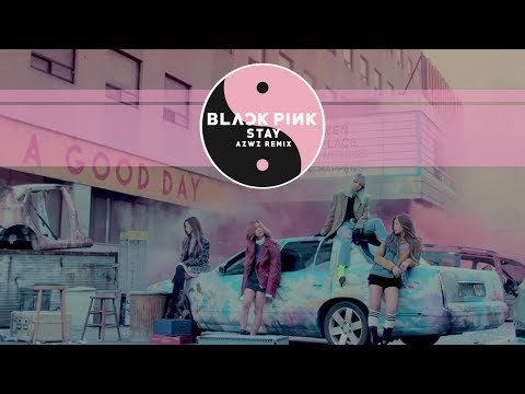 BLACKPINK - STAY (AZWZ REMIX)