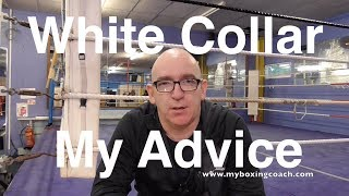 White Collar Boxing - My Advice