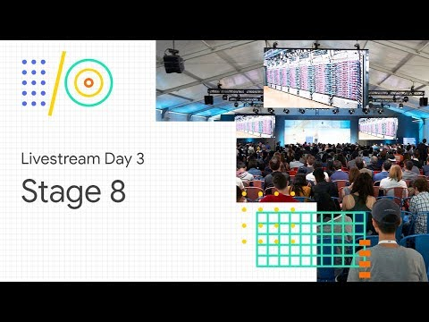 Google I/O'18: Stage 8