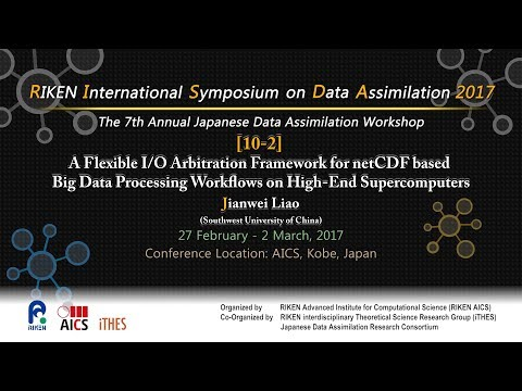 "【Participant Talks】""A Flexible I/O Arbitration Framework for netCDF based Big Data ..."" Jianwei Liao"