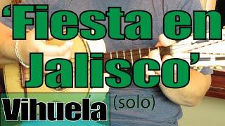 Como Tocar Vihuela \'Fiesta en Jalisco\' (solo)