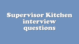 Supervisor Kitchen interview questions