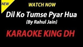 Dil Ko Tumse Pyar Hua | RAHUL JAIN | KARAOKE VERSION | WATCH NOW:-