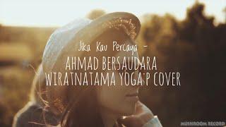 Jika Kau Percaya - Ahmad Bersaudara (Wiratnatama Yoga P Cover)