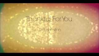 Thankful For You by Erin Hamilton (Original Song)