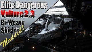Elite Dangerous - Vulture Build 2.3 Beta - Modded Bi-Weave Shields! (Part 1)