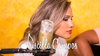 Baixar Priscilla Campos - Eu, você, o mar e ela - (Luan Santana) - Cover