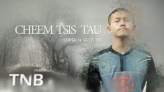 Cheem Tsis Tau : COVER by Sivyis Yaj