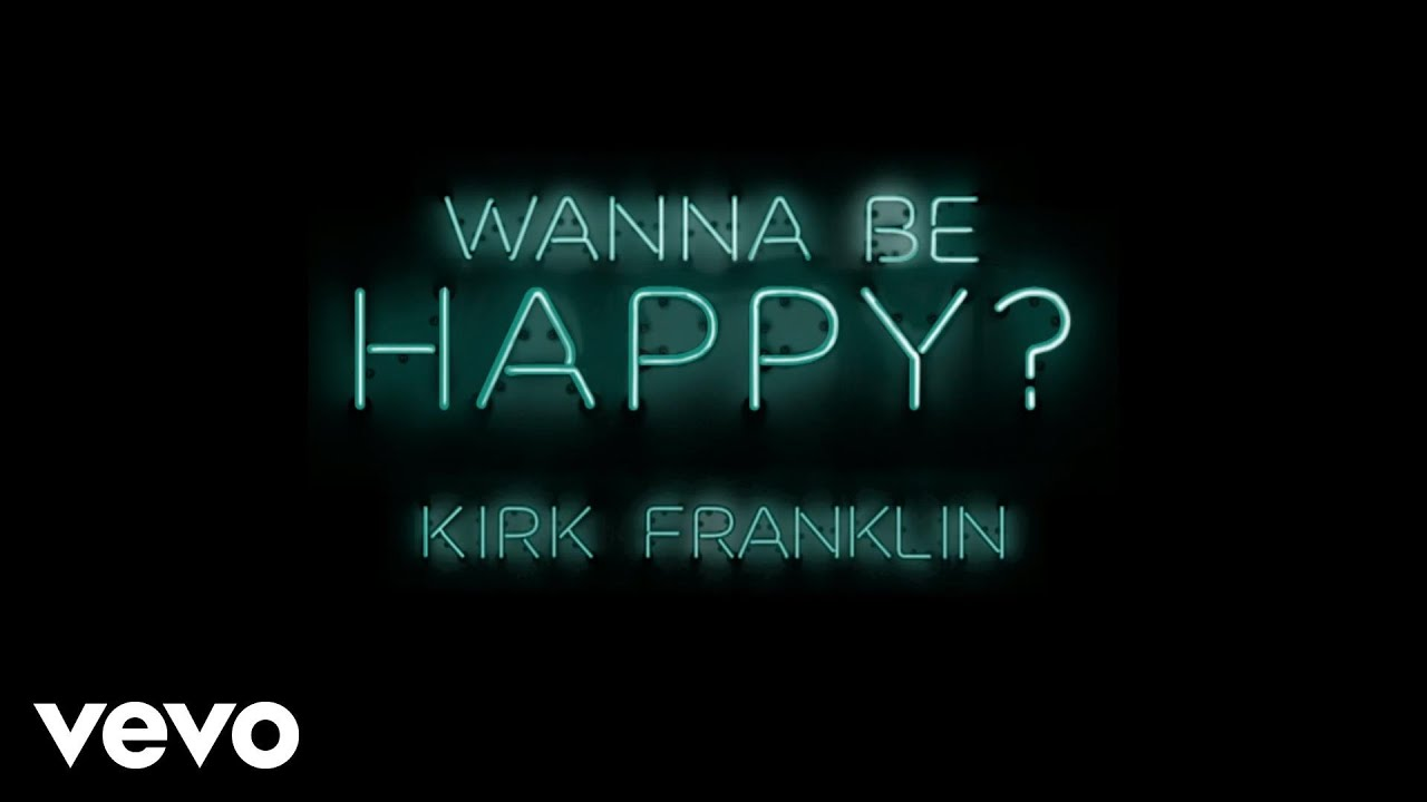 Kirk Franklin - Wanna Be Happy? (Official Audio)