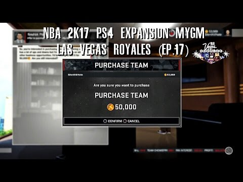 NBA 2K17 PS4 Las Vegas Expansion MYGM - PURCHASED TEAM, NEW TEAM OWNER!!! (EP.18)