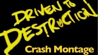Driven to Destruction Crash Montage