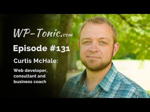 131 WP-Tonic: Curtis McHale, WordPress Consultant and Business Coach