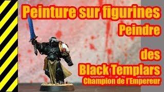 TUTO - Peinture sur figurines - Black Templars - Le Champion de l