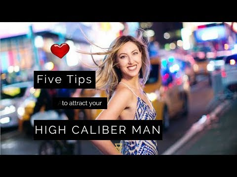 5 Tips to Attract High Caliber Men - MUST WATCH