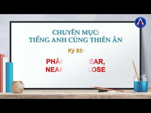 [TIẾNG ANH CÙNG THIÊN ÂN] - Kỳ 93 : Phân Biệt Near, Nearby & Close Trong Tiếng Anh