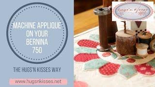 Machine Applique on your Bernina 750