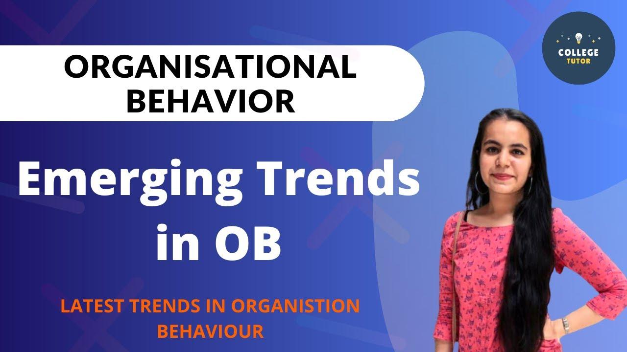 Emerging Trends in Organisational Behaviour | Organsation Behaviour