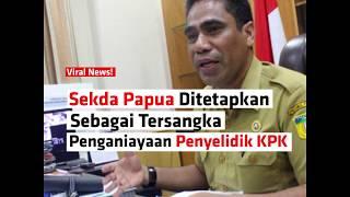 Sekda Papua Ditetapkan Sebagai Tersangka Penganiayaan Penyelidik KPK