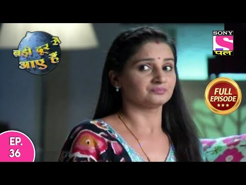 Badi Door Se Aaye Hain - Full Episode 36 - 10th November, 2019 from YouTube · Duration:  19 minutes 27 seconds