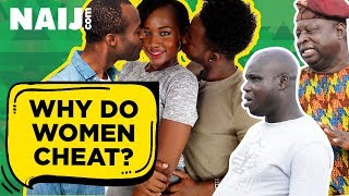Why do women cheat? (Nigerian Street Interview) - Street Gist | Naij.com TV