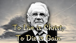 Leonard Ravenhill: To Live is Christ, To Die is Gain