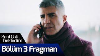Seni Çok Bekledim 3. Bölüm Fragman