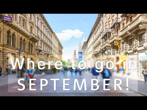 Where to travel in SEPTEMBER 2017 🌎✈️ | Holiday Extras Travel Guides!
