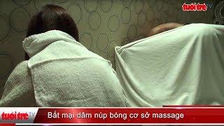 Bắt mại dâm núp bóng cơ sở massage | Truyền Hình - Báo Tuổi Trẻ